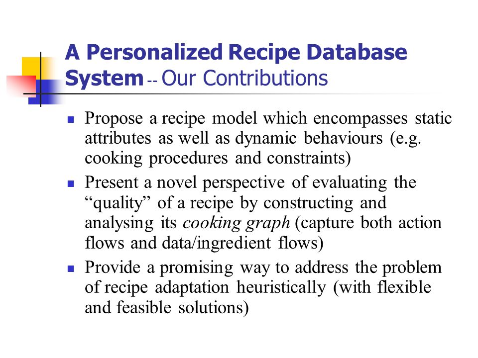 A Personalized Recipe Database System -- Our Contributions Propose a recipe model which encompasses static attributes as well as dynamic behaviours (e