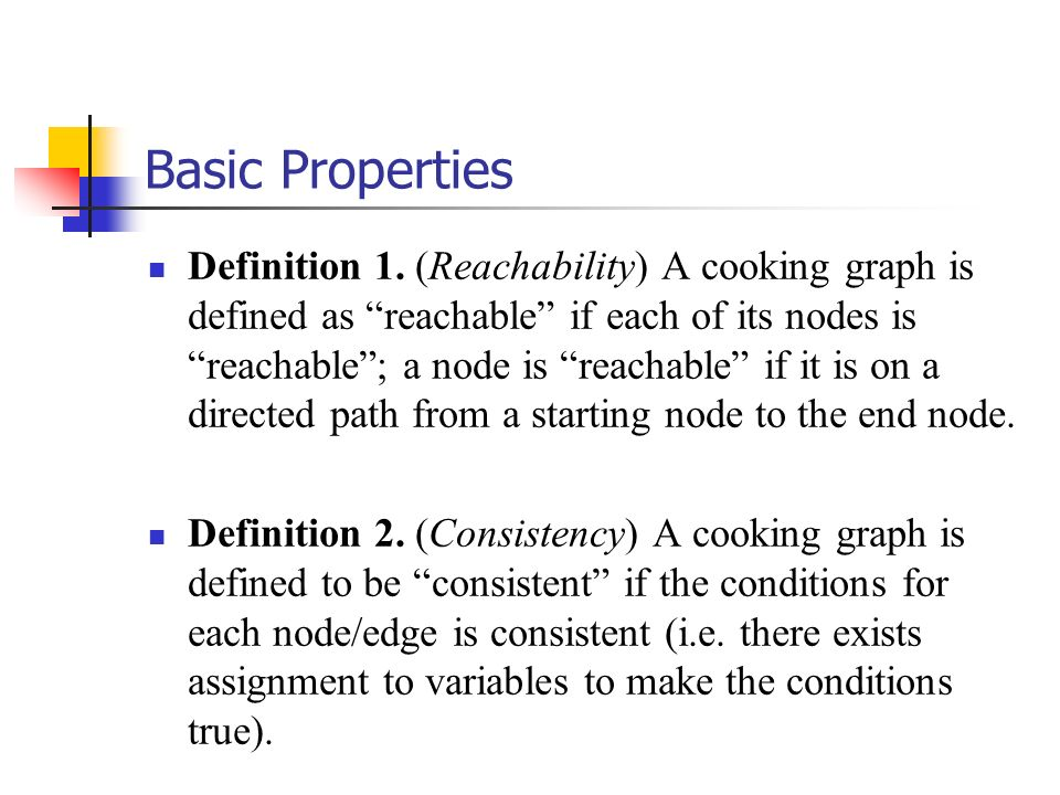 Basic Properties Definition 1. (Reachability) A cooking graph is defined as reachable if each of its nodes is reachable; a node is reachable if it is