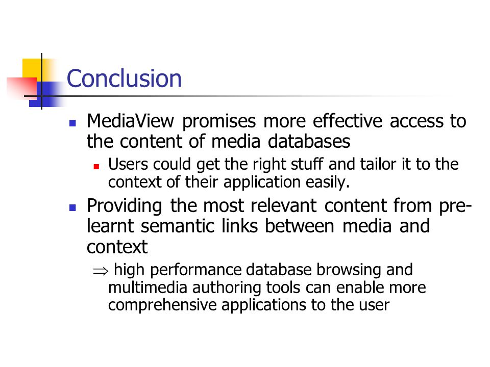 Conclusion MediaView promises more effective access to the content of media databases Users could get the right stuff and tailor it to the context of