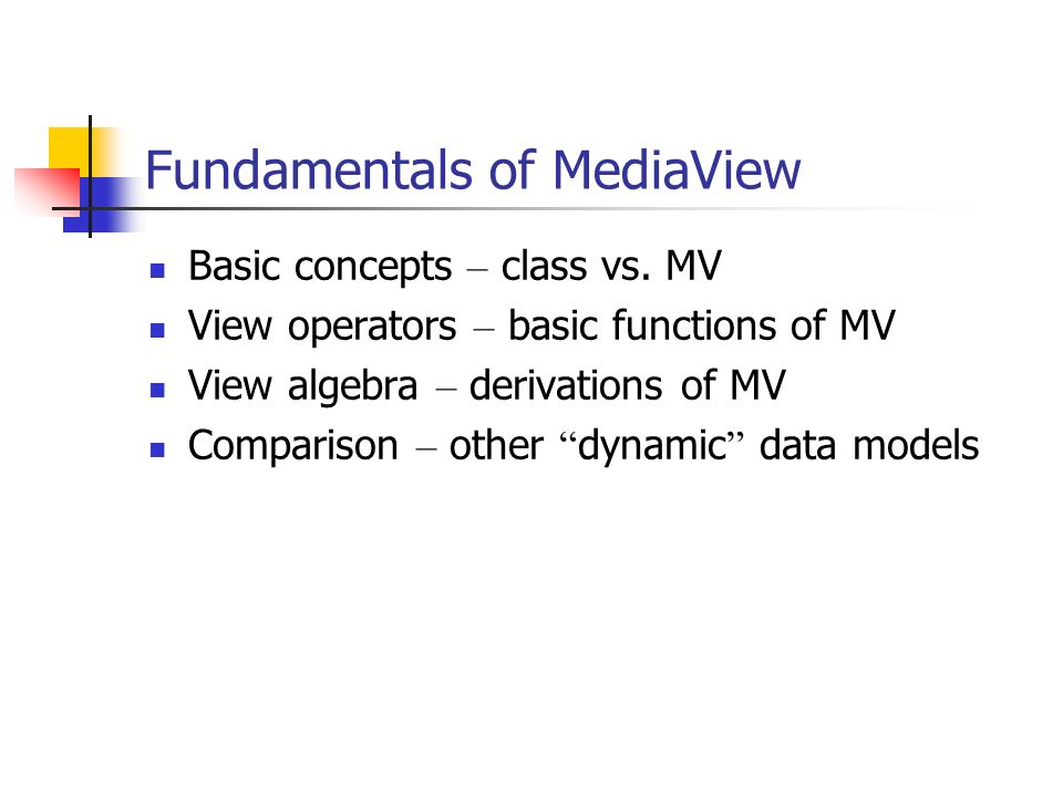 Fundamentals of MediaView Basic concepts – class vs. MV View operators – basic functions of MV View algebra – derivations of MV Comparison – other dyn