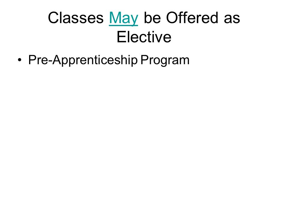 Classes May be Offered as Elective Pre-Apprenticeship Program