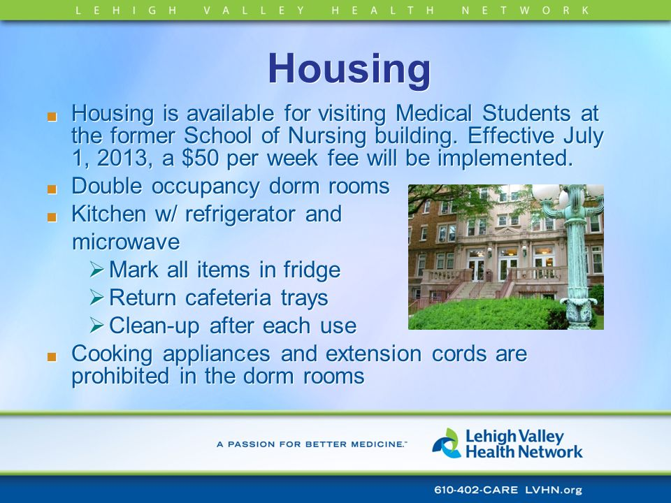Housing Housing is available for visiting Medical Students at the former School of Nursing building. Effective July 1, 2013, a $50 per week fee will b