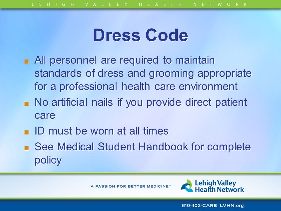Dress Code All personnel are required to maintain standards of dress and grooming appropriate for a professional health care environment No artificial