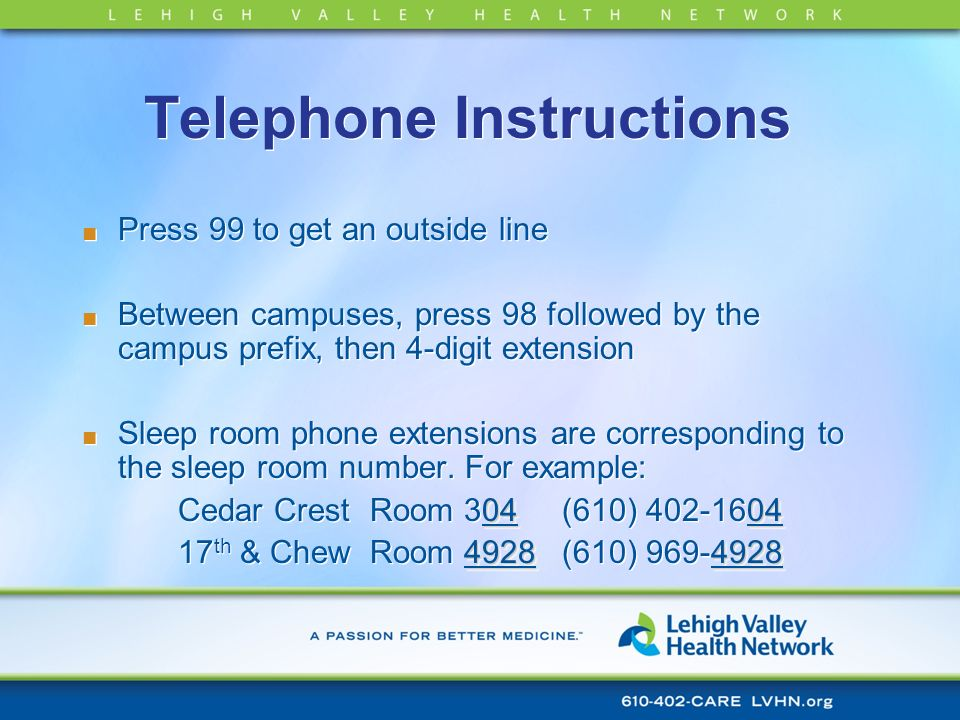 Telephone Instructions Press 99 to get an outside line Between campuses, press 98 followed by the campus prefix, then 4-digit extension Sleep room pho
