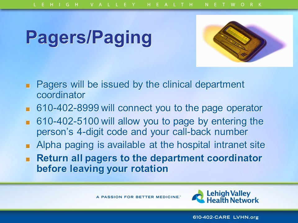 Pagers/Paging Pagers will be issued by the clinical department coordinator 610-402-8999 will connect you to the page operator 610-402-5100 will allow