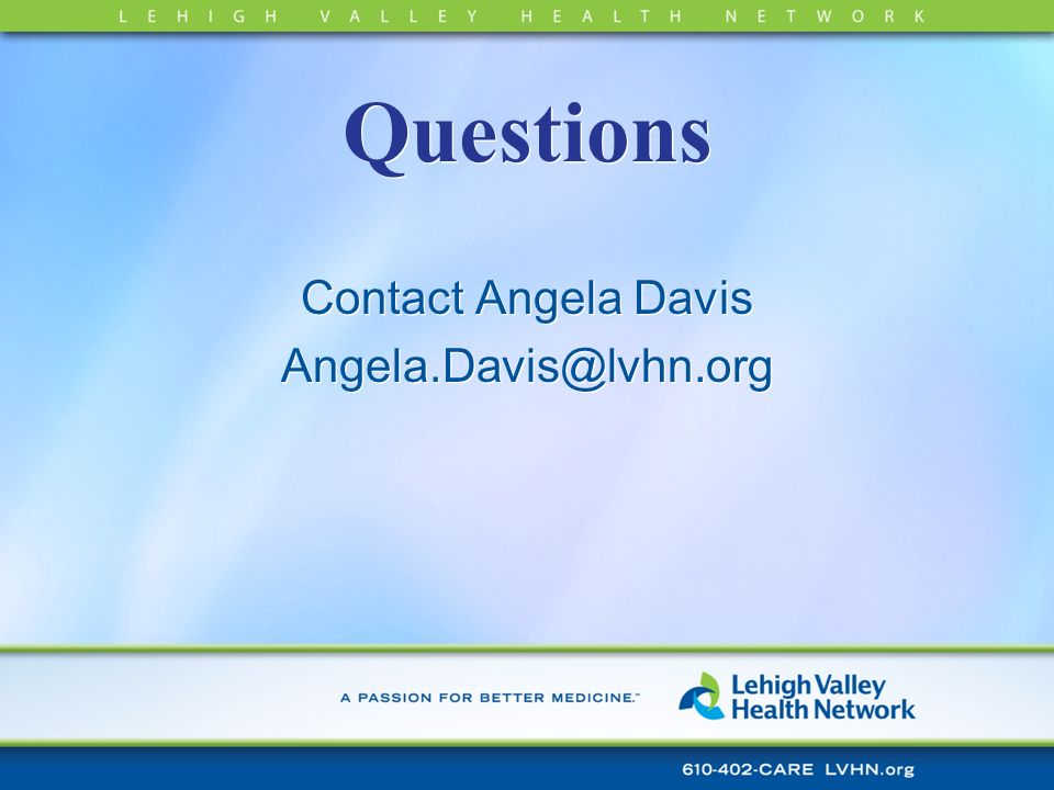 Questions Contact Angela Davis Angela.Davis@lvhn.org Contact Angela Davis Angela.Davis@lvhn.org
