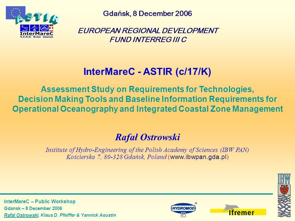 InterMareC – Public Workshop Gdansk – 8 December 2006 Rafal Ostrowski, Klaus D. Pfeiffer & Yannick Aoustin InterMareC - ASTIR (c/17/K) Assessment Stud