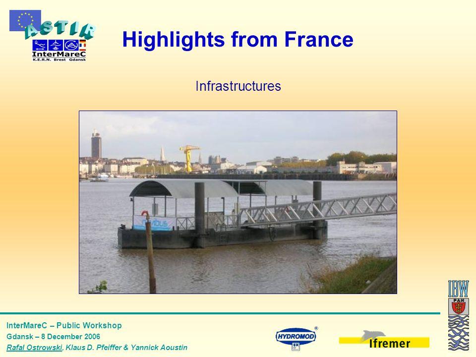 InterMareC – Public Workshop Gdansk – 8 December 2006 Rafal Ostrowski, Klaus D. Pfeiffer & Yannick Aoustin Highlights from France Infrastructures