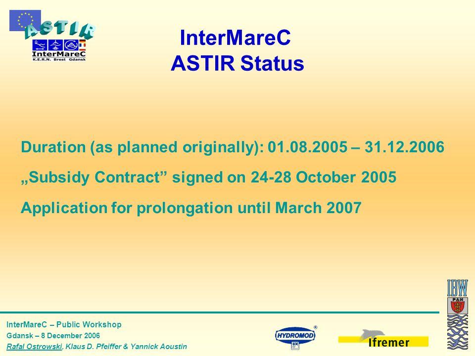 InterMareC – Public Workshop Gdansk – 8 December 2006 Rafal Ostrowski, Klaus D. Pfeiffer & Yannick Aoustin InterMareC ASTIR Status Duration (as planne