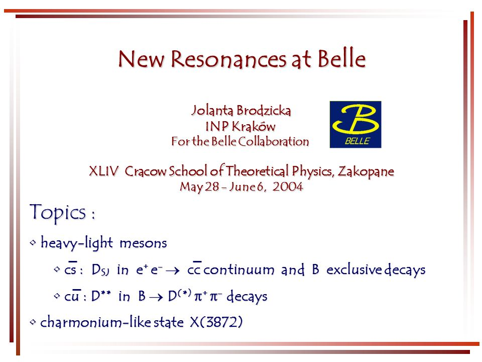 New Resonances at Belle Jolanta Brodzicka INP Kraków For the Belle Collaboration XLIV Cracow School of Theoretical Physics, Zakopane May 28 - June 6,