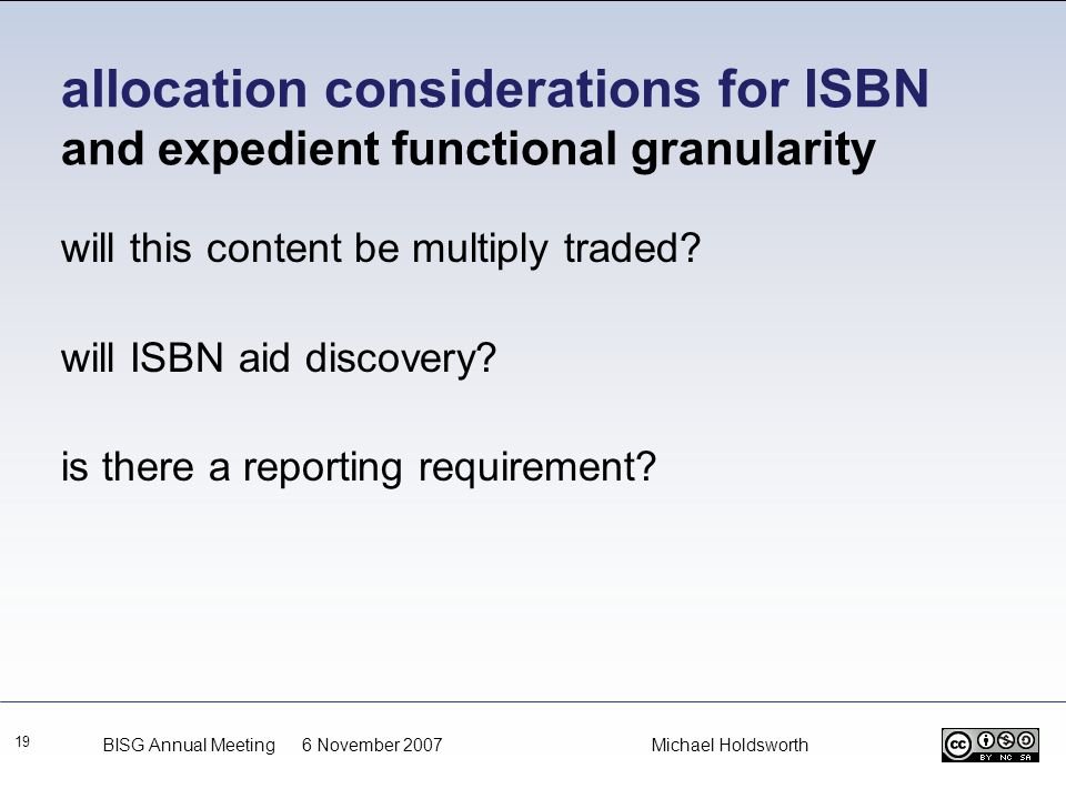 allocation considerations for ISBN and expedient functional granularity 19 will this content be multiply traded? will ISBN aid discovery? is there a r