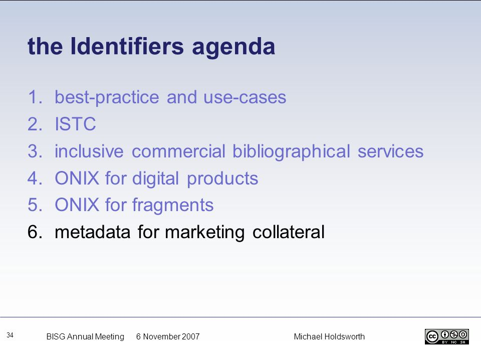 the Identifiers agenda 34 1.best-practice and use-cases 2.ISTC 3.inclusive commercial bibliographical services 4.ONIX for digital products 5.ONIX for