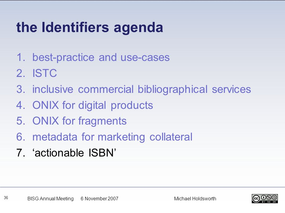 the Identifiers agenda 36 1.best-practice and use-cases 2.ISTC 3.inclusive commercial bibliographical services 4.ONIX for digital products 5.ONIX for