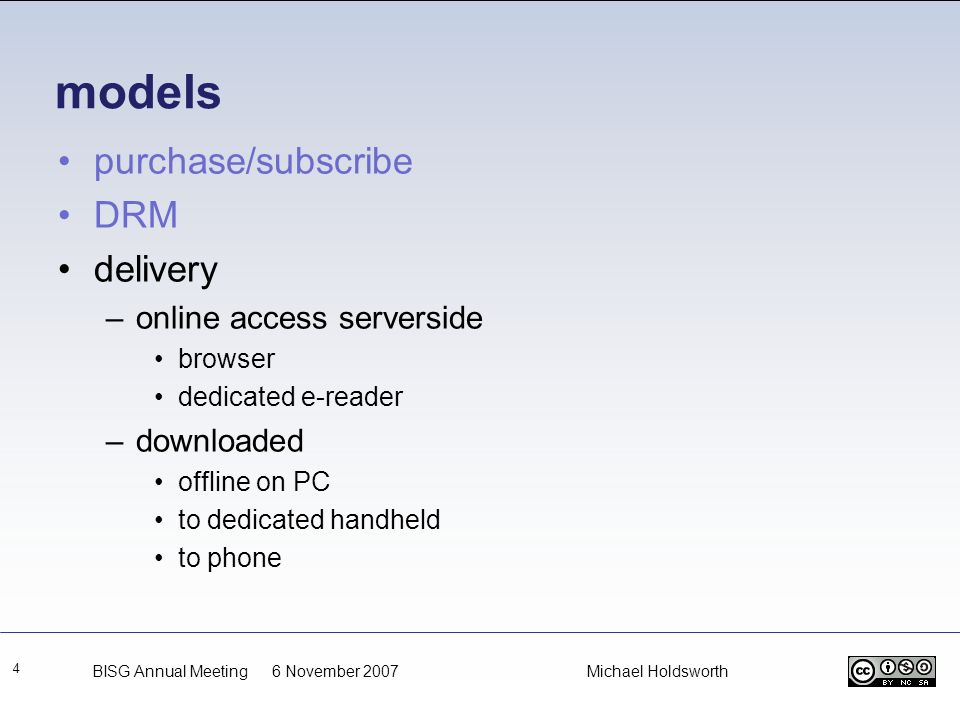 models purchase/subscribe DRM delivery –online access serverside browser dedicated e-reader –downloaded offline on PC to dedicated handheld to phone 4