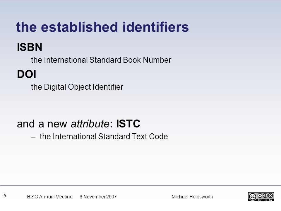 the established identifiers 9 ISBN the International Standard Book Number DOI the Digital Object Identifier and a new attribute: ISTC –the Internation