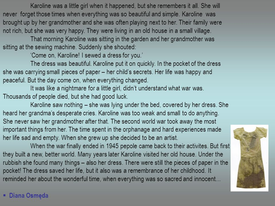 Karoline was a little girl when it happened, but she remembers it all. She will never forget those times when everything was so beautiful and simple.