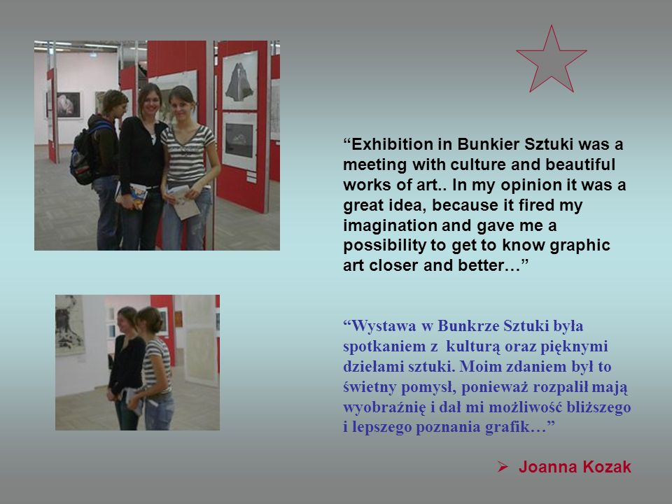 Exhibition in Bunkier Sztuki was a meeting with culture and beautiful works of art.. In my opinion it was a great idea, because it fired my imaginatio