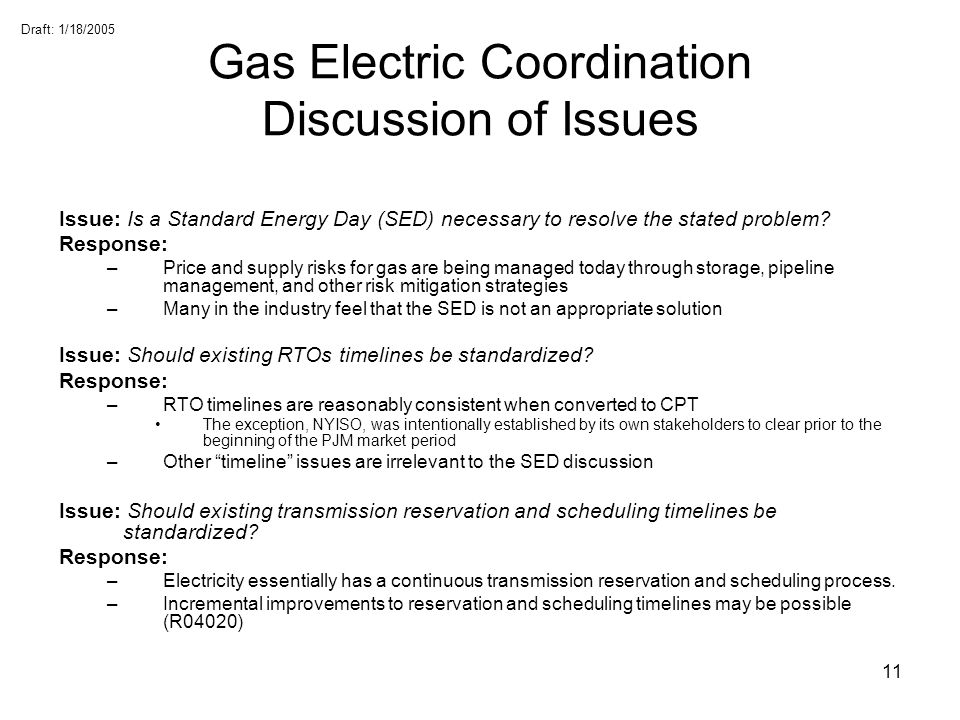 Draft: 1/18/2005 11 Gas Electric Coordination Discussion of Issues Issue: Is a Standard Energy Day (SED) necessary to resolve the stated problem? Resp