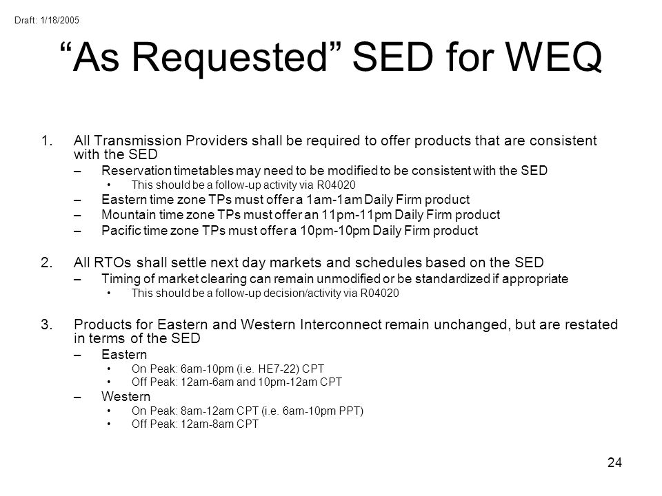 Draft: 1/18/2005 24 As Requested SED for WEQ 1.All Transmission Providers shall be required to offer products that are consistent with the SED –Reserv