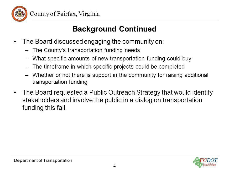 County of Fairfax, Virginia Department of Transportation 4 Background Continued The Board discussed engaging the community on: –The Countys transporta