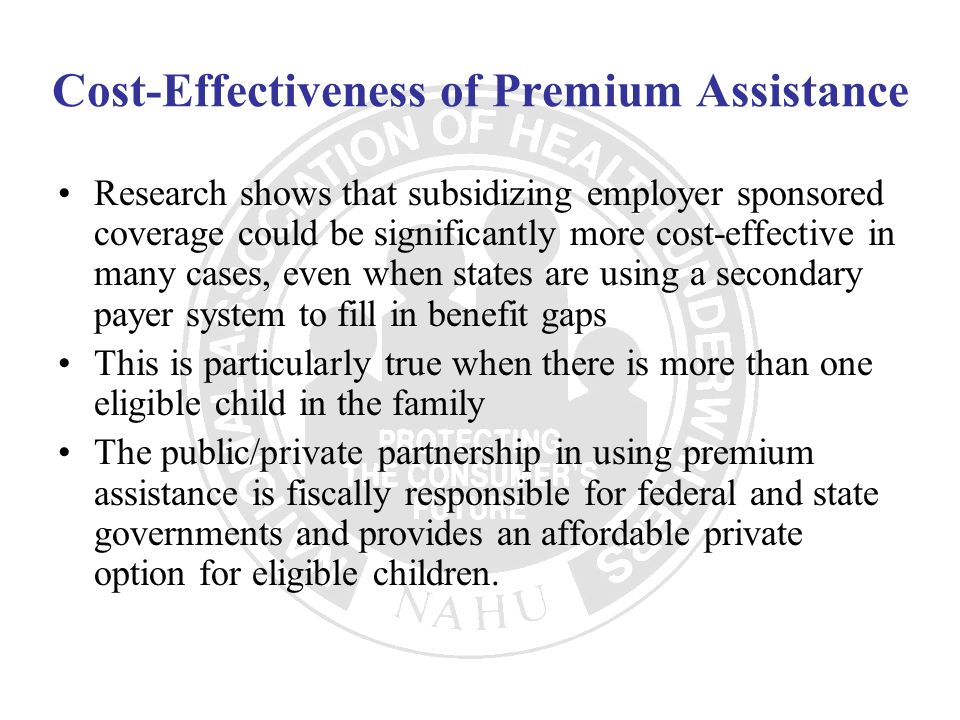 Cost-Effectiveness of Premium Assistance Research shows that subsidizing employer sponsored coverage could be significantly more cost-effective in man