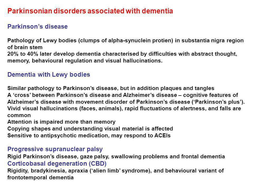 Parkinsonian disorders associated with dementia Parkinsons disease Pathology of Lewy bodies (clumps of alpha-synuclein protien) in substantia nigra re