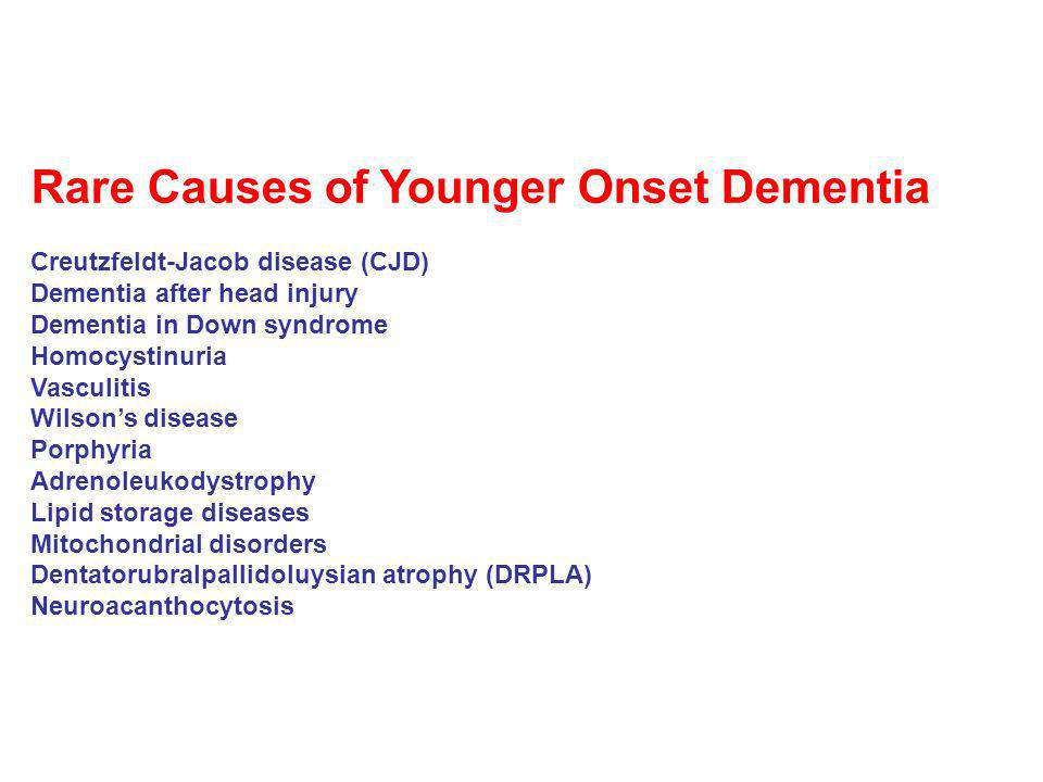Rare Causes of Younger Onset Dementia Creutzfeldt-Jacob disease (CJD) Dementia after head injury Dementia in Down syndrome Homocystinuria Vasculitis W