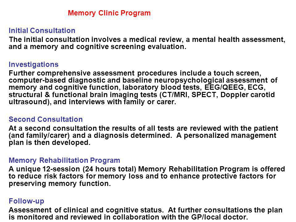 Memory Clinic Program Initial Consultation The initial consultation involves a medical review, a mental health assessment, and a memory and cognitive