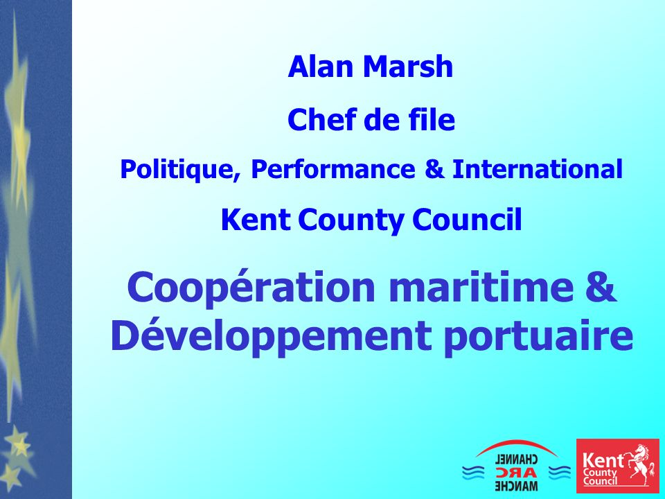Alan Marsh Chef de file Politique, Performance & International Kent County Council Coopération maritime & Développement portuaire