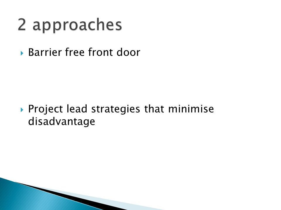 Barrier free front door Project lead strategies that minimise disadvantage