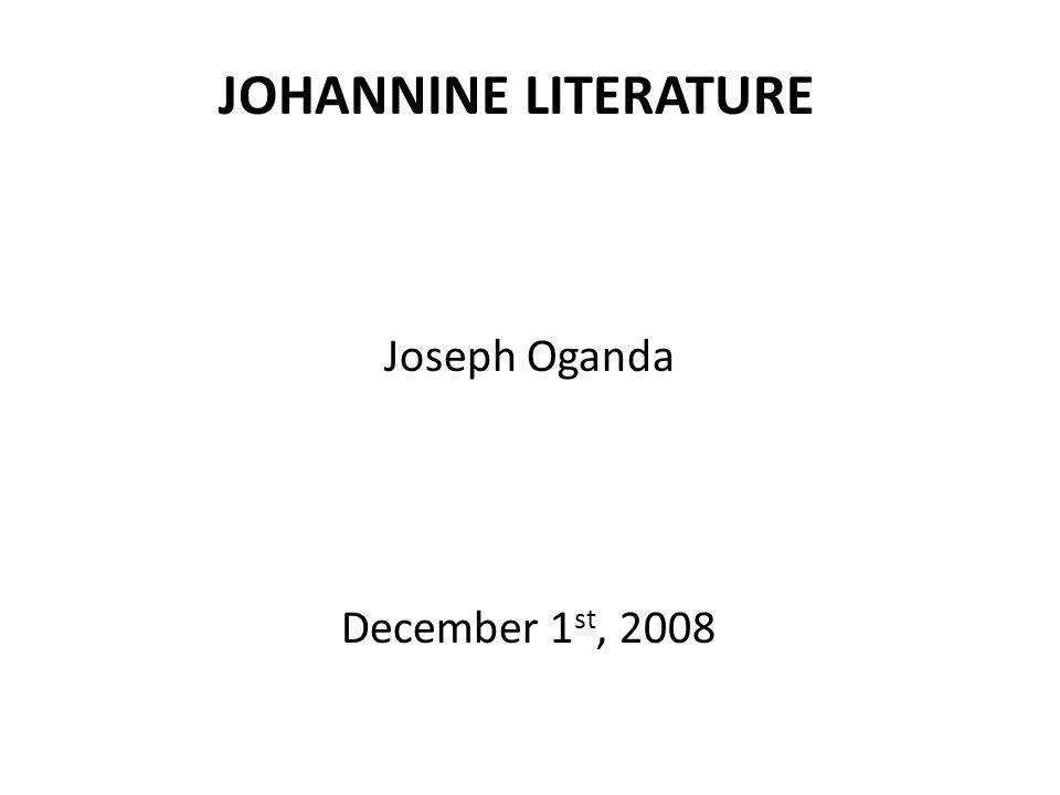 JOHANNINE LITERATURE Joseph Oganda December 1 st, 2008