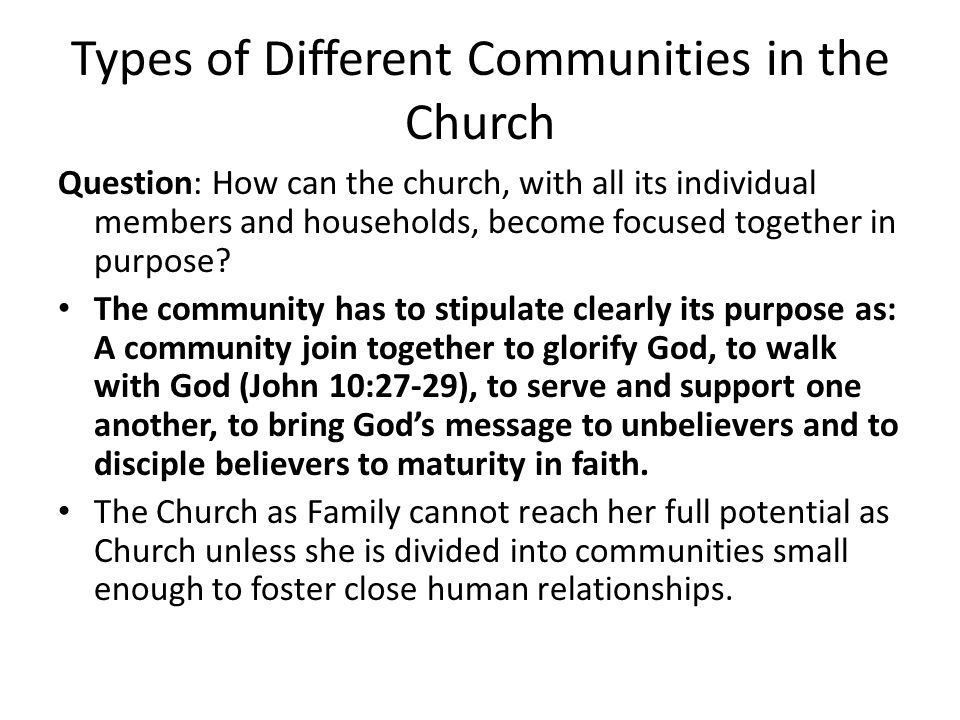 Types of Different Communities in the Church Question: How can the church, with all its individual members and households, become focused together in