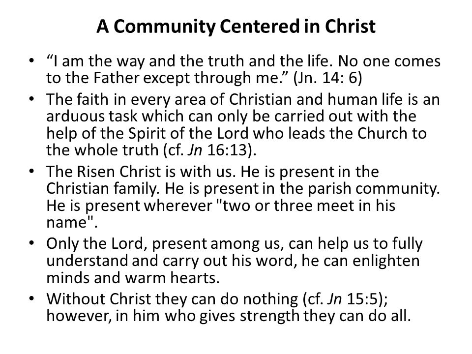 A Community Centered in Christ I am the way and the truth and the life. No one comes to the Father except through me. (Jn. 14: 6) The faith in every a