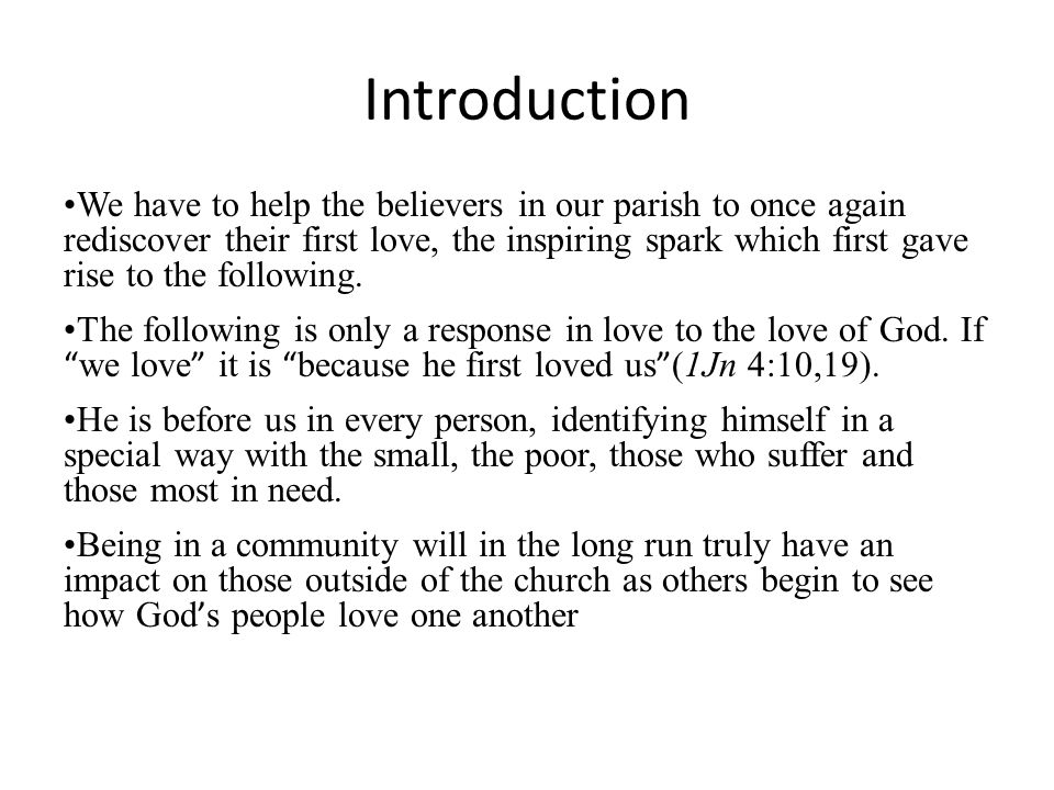 Introduction We have to help the believers in our parish to once again rediscover their first love, the inspiring spark which first gave rise to the f
