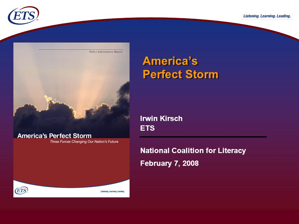 Americas Perfect Storm Irwin Kirsch ETS National Coalition for Literacy February 7, 2008
