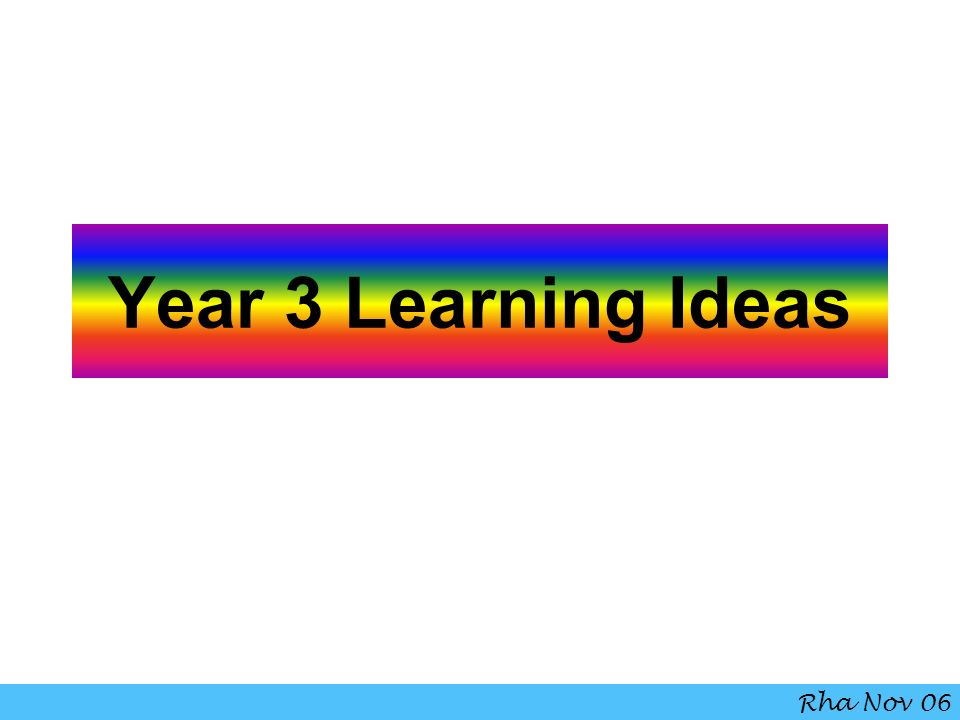 Year 3 Learning Ideas Rha Nov 06
