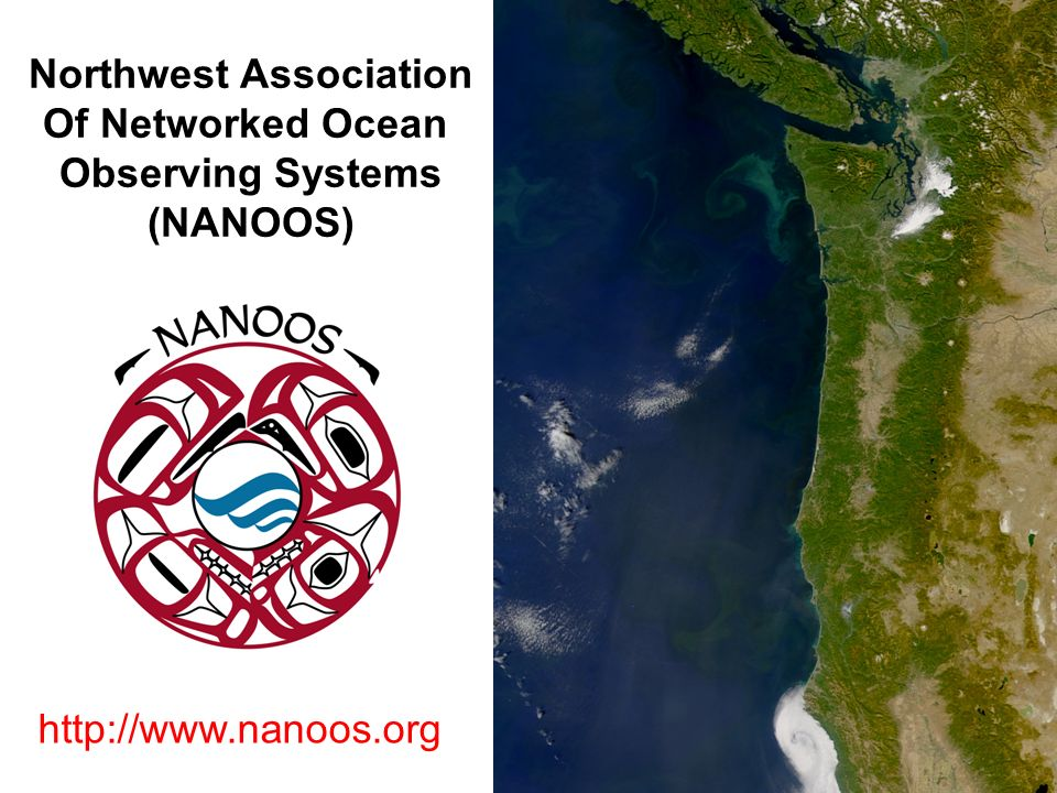Northwest Association Of Networked Ocean Observing Systems (NANOOS) http://www.nanoos.org