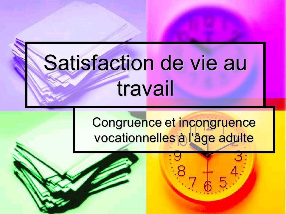 Satisfaction de vie au travail Congruence et incongruence vocationnelles à l'âge adulte