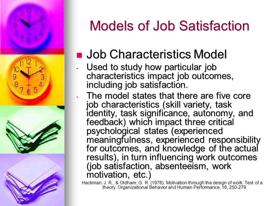 Models of Job Satisfaction Job Characteristics Model Job Characteristics Model - Used to study how particular job characteristics impact job outcomes,