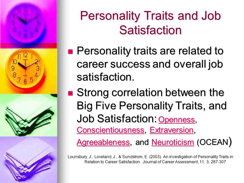 Personality Traits and Job Satisfaction Personality traits are related to career success and overall job satisfaction. Personality traits are related