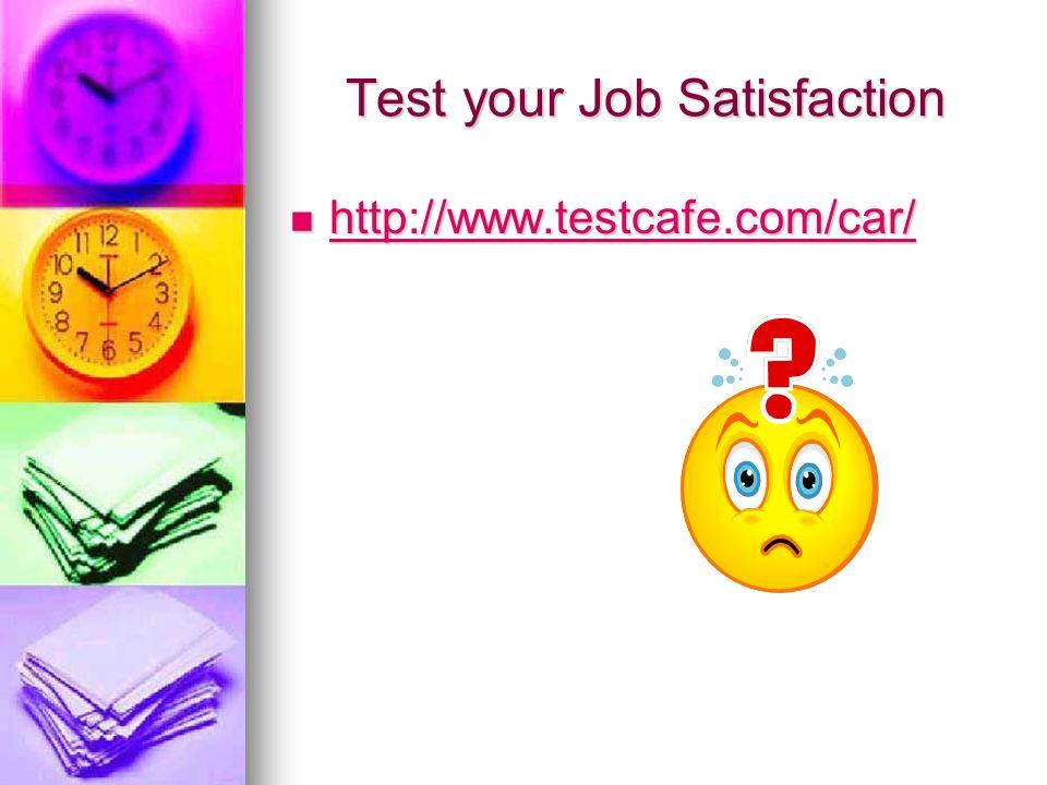Test your Job Satisfaction http://www.testcafe.com/car/ http://www.testcafe.com/car/ http://www.testcafe.com/car/