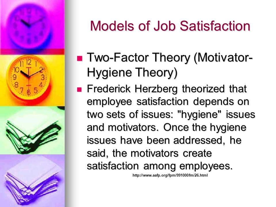 Models of Job Satisfaction Two-Factor Theory (Motivator- Hygiene Theory) Two-Factor Theory (Motivator- Hygiene Theory) Frederick Herzberg theorized th
