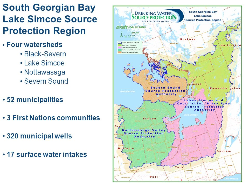 South Georgian Bay Lake Simcoe Source Protection Region Four watersheds Black-Severn Lake Simcoe Nottawasaga Severn Sound 52 municipalities 3 First Na