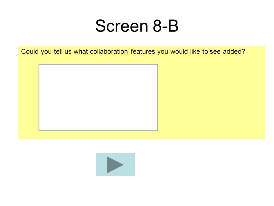 Screen 8-B Could you tell us what collaboration features you would like to see added?