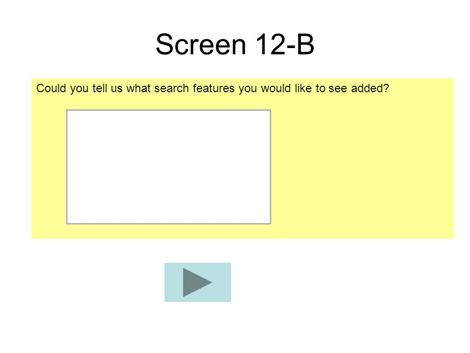 Screen 12-B Could you tell us what search features you would like to see added?