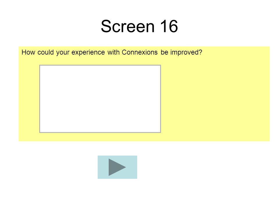 Screen 16 How could your experience with Connexions be improved?