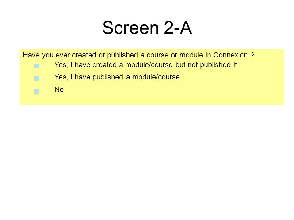 Screen 2-A Have you ever created or published a course or module in Connexion ? Yes, I have published a module/course No Yes, I have created a module/