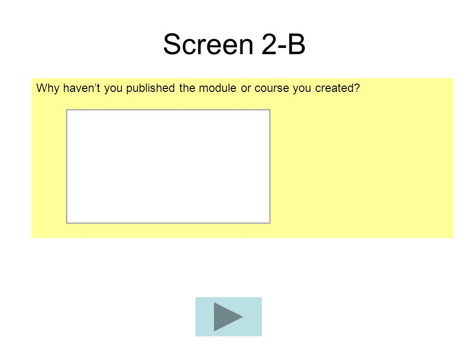 Screen 2-B Why havent you published the module or course you created?