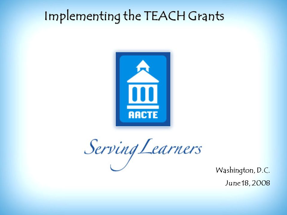 Implementing the TEACH Grants Washington, D.C. June 18, 2008
