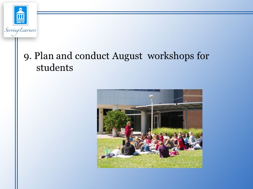 9. Plan and conduct August workshops for students